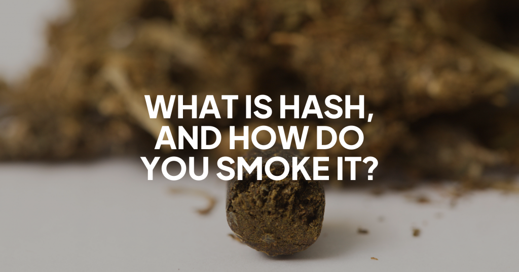 What is Hash and How Do You Smoke It?